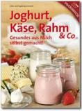 Joghurt, Käse, Rahm & CoGesundes aus Milch selbst gemacht!