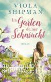 Shipman, Viola :   Im Garten deiner Sehnsucht.