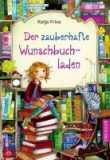 Frixe, Katja :   Der zauberhafte Wunschbuchladen Bd. 1