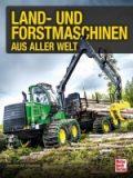 Land – und Forstmaschinen aus aller Welt