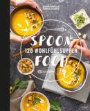 Spoon Food – 120 Wohlfühlsuppen
